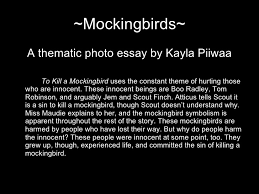 to kill a mockingbird photo essay by kayla piiwaa ~mockingbirds <ul><li>a thematic photo essay by kayla piiwaa