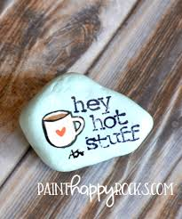 easy rock painting ideas hey hot stuff hot coffee painted rock at painthappyrocks com