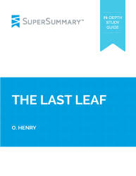 the last leaf summary supersummary o henry the last leaf