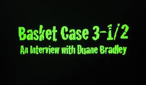 Cinema - Basket Case 3-1/2: An Interview With Duane Bradley