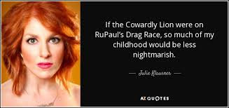 Rupaul Quotes Gorgeous Julie Klausner Quote If The Cowardly Lion Were On RuPaul's Drag