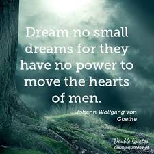Small Dream Quotes Best of Dream No Small Dreams For They Have No Power To Move The Hearts Of