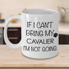 get ations cavalier mug cavalier king charles spaniel gifts if i cant bring my cavalier im not going