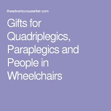 gifts for quadriplegics paraplegics and people in wheelchairs