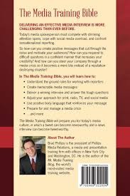 the media training bible 101 things you absolutely positively the media training bible 101 things you absolutely positively need to know before your next interview brad phillips 9780988322004 amazon com books