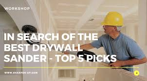 what is the best drywall sander on the market in 2018 that s a question we have dived right into today