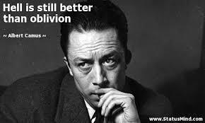 Albert Camus Quotes New Hell Is Still Better Than Oblivion StatusMind