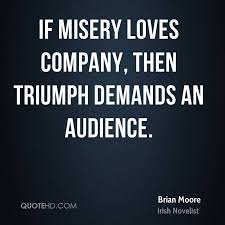 Misery Loves Company Quotes Simple Brian Moore Quotes QuoteHD