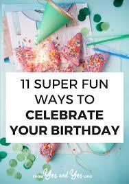 11 Super Fun Ways To Celebrate Your Birthday