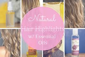 natural hair highlights with oils and hydrosols
