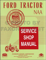 ford jubilee tractor service manual wiring diagram for you • 1953 1955 ford naa golden jubilee tractor repair shop manual reprint rh faxonautoliterature com 1953 ford jubilee tractor specifications 1953 ford jubilee