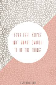 Ever feel like you're not smart enough to do the thing? — Kate Crocco |  Therapist and Confidence + Mindset Coach | Mindset coaching, Feelings, Smart