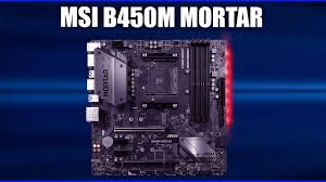 <b>Материнская плата MSI B450M</b> MORTAR - YouTube