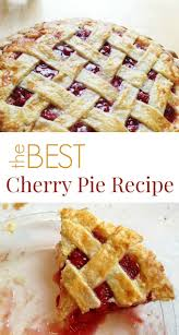 Best Pie Recipes 25 Best Cherry Pie Recipes Ideas On Pinterest Recipe For Cherry