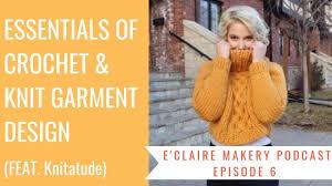 Crochet Garment Design Essentials Of Crochet Knit Garment Design Feat Knitatude Eclaire Makery Podcast Episode 6