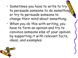 persuasive writing th grade ppt  sometimes you have to write to try to persuade someone to do something or try to
