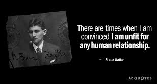 Kafka Quotes Amazing Franz Kafka Quote There Are Times When I Am Convinced I Am Unfit