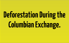 Columbian Exchange Deforestation By D H On Prezi
