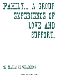 Marianne Williamson Love Quotes Marianne Williamson image quotes Family a group experience of 83