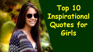 Top 10 Inspirational Quotes For Girls Girl Empowerment Quotes Quotes For Teen Girls