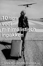 10 Tips Voor Minimalistisch Inpakken Moeders Minimalisme