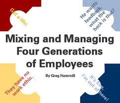 Mixing And Managing Four Generations Of Employees