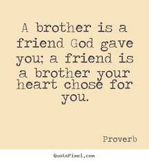 Quotes About Loving Your Brother Proverb photo quotes A brother is a friend god gave you a friend 10