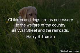 Harry S Truman Quotes Enchanting Harry S Truman Quote Children And Dogs Are As Necessary To The