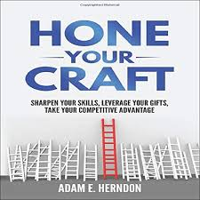 Amazon.com: Hone Your Craft: Sharpen Your Skills, Leverage Your Gifts, Take  Your Competitive Advantage (Audible Audio Edition): Adam E. Herndon, Aaron  Goodson, Adam E. Herndon: Audible Audiobooks