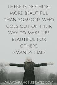 Love Make Life Beautiful Quotes Best Of Make Life Beautiful For Others Sarah Celebrates