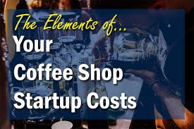startup costs coffee shop start up costs how to start a coffee stand