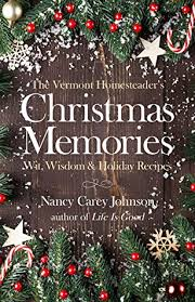 The Vermont Homesteader's Christmas Memories: Wit, Wisdom & Holiday Recipes  by Nancy Carey Johnson