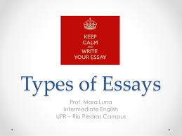 types of essays types of essays prof mara luna intermediate english upr rio piedras campus