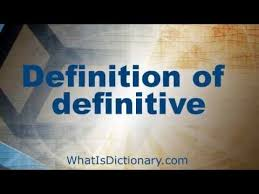 definitive meaning. what is definitive - define definition \u0026 meaning | whatisdictionary.com i