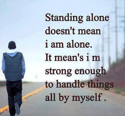i am alone but happy because i have nobody to lose