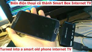 Biến điện thoại, SMARTPHONE cũ hỏng thành Smart internet Tivi box Ram 2GB -  YouTube