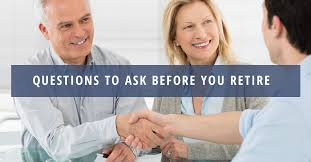 Financial Advisor Retirement Questions To Ask Before You Retire Retirement Plan Fort