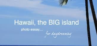 hawaii archives the educational tourist hawaii the big island photo essay