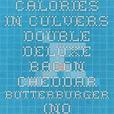 Culver S Nutrition Information Chart Calories In Culvers Double Deluxe Bacon Cheddar Butterburger