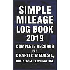 Mileage Book Simple Mileage Log Book 2019 Complete Records For Charity Medical Business Personal Use Useful Book For Non Profit Organization Ridesharer