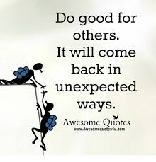 Do Good Quotes Interesting Do Good For Others It Will Come Back In Unexpected Ways Awesome