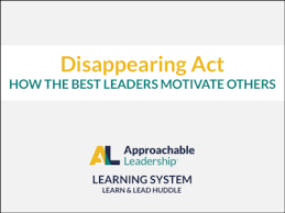 Motivate Leadership Disappearing Act How The Best Leaders Motivate Others