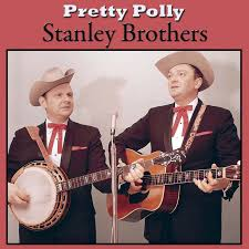 Pretty Polly - Compilation by The Stanley Brothers | Spotify