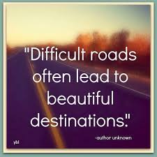 Beautiful Journey Quotes Best Of Difficult Roads Often Lead To Beautiful Destinations Paths