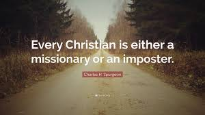 "Christian Missionary Quotes Best Of Charles H Spurgeon Quote ""Every Christian Is Either A Missionary"