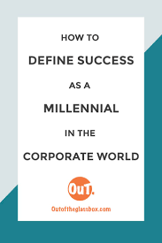 Career Success Definition How To Define Success As A Millennial In The Corporate World