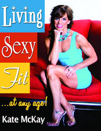 Kate Mckay Designs Living Sexy Fit At Any Age Kate Mckay 9781629030555