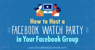 how to host a facebook watch party in your facebook group social a examiner