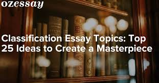 easy classification essay topics classification essay topics  informative essay about caffeine analytical essay a dolls house choose good classification essay topics essays blog