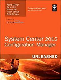 System Center Configuration Manager Sccm 2012 Unleashed: Meyler, Kerrie,  Holt, Byron, Oh, Marcus, Sandys, Jason, Alink, Jannes: 9780672334375:  Amazon.com: Books